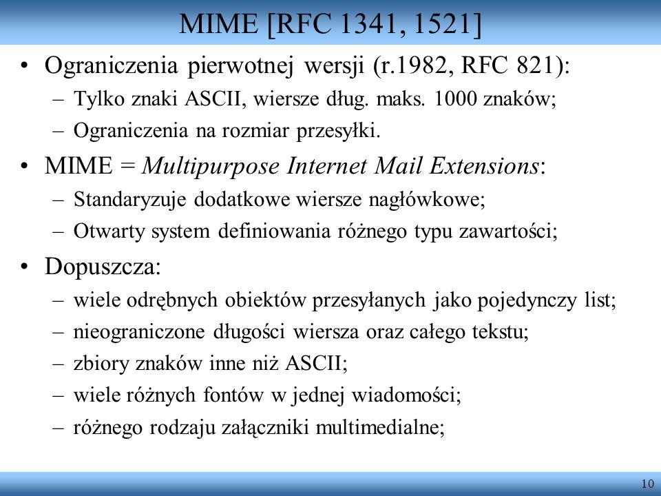 MIME [RFC 1341, 1521]Ograniczenia pierwotnej wersji (r.1982, RFC 821): Tylko znaki ASCII, wiersze dług. maks. 1000 znaków;